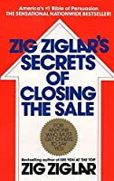 Zig Ziglar's Secrets of Closing the Sale: For Anyone Who Must Get Others to Say Yes! by Zig Ziglar(1985-09-01)