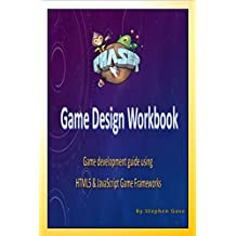 Phaser.js Game Design Workbook: Game development guide using Phaser JavaScript Game Framework