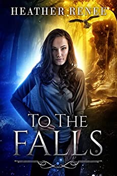 To The Falls (The Falls Trilogy Book 1) by [Renee, Heather]