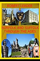 Norfolk and Suffolk through the ages: A history of East Anglia
