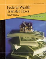 Federal Wealth Transfer Taxes (Black Letter Outlines)