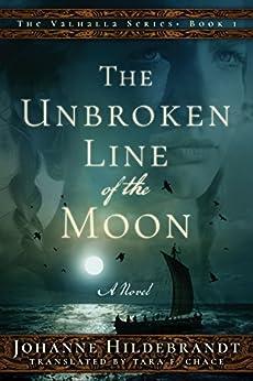 The Unbroken Line of the Moon (Valhalla Book 1) by [Hildebrandt, Johanne]