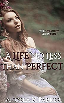 A Life No Less Than Perfect by [Parker, Angela K.]