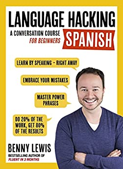 LANGUAGE HACKING SPANISH (Learn How to Speak Spanish - Right Away): Enhanced Ebook by [Lewis, Benny]