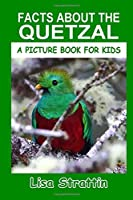 Facts About the Quetzal (A Picture Book for Kids, Vol 326)