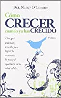 Como crecer cuando ya has crecido / How to Grow When You Are Grown up: Una Guia Practica Y Sencilla Para Lograr La Armonia, La Paz Y El Equilibrio En La Edad Adulta / A Practical Guide to Achieve Harmony, Peace and Balance in Adulthood