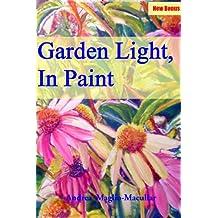 Garden Light, In Paint (Original Paintings Book 1)