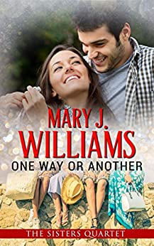 One Way or Another: A Friends to Lovers Contemporary Romance (The Sisters Quartet Book 1) by [Williams, Mary J.]