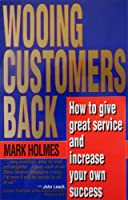 Wooing Customers Back: How to Give Great Service and Increase Your Own Success