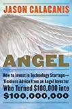 Angel: How to Invest in Technology Startups—Timeless Advice from an Angel Investor Who Turned 100,000 into 100,000,000: How to Invest in Technology Startups—Timeless ... Who Turned 100,000 into 100,000,000