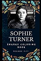 Sophie Turner Snarky Coloring Book: An English Actress. (Sophie Turner Snarky Coloring Books)