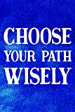 Choose Your Path Wisely: Daily Success, Motivation and Everyday Inspiration For Your Best Year Ever, 365 days to more Happiness Motivational Year Long Journal / Daily Notebook / Diary