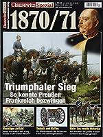 Clausewitz Spezial 17. Deutsch-Franzoesischer Krieg 1870/71