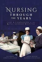 Nursing Through the Years: Care and Compassion at the Royal London Hospital