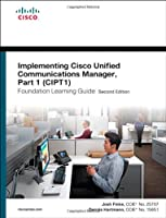 Implementing Cisco Unified Communications Manager, Part 1 (CIPT1) Foundation Learning Guide: (CCNP Voice CIPT1 642-447) (Foundation Learning Guides)