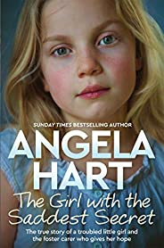 The Girl with the Saddest Secret: The True Story of a Troubled Little Girl and the Foster Carer who Gives her