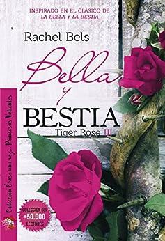 Bella y Bestia: Tiger Rose III (Spanish Edition) by [Bels, Rachel]