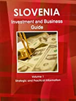 Slovenia Investment and Business Guide: Strategic and Practical Information