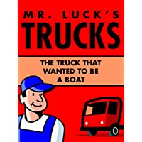 Children's Books: Mr. Luck's Trucks: The Truck that Wanted to be a Boat. Illustrated Children's Stories for Kids Ages 2-6 (Children's Picture Books for Bedtime Book 1) (English Edition)