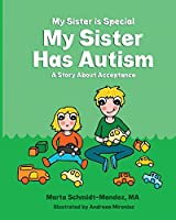 My Sister Is Special My Sister Has Autism: A Story Aboutacceptance
