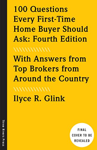100 Questions Every First-Time Home Buyer Should Ask: Fourth Edition: With Answers from Top Brokers from Around the Country