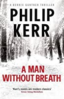 A Man Without Breath: fast-paced historical thriller from a global bestselling author (Bernie Gunther)