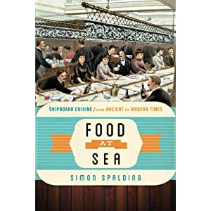 Food at Sea: Shipboard Cuisine from Ancient to Modern Times (Food on the Go)