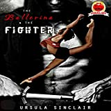 The Ballerina & The Fighter: The Ballerina Series, Book 1