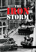The Iron Storm: The Impact on Greek Culture of the Military Junta, 1967-1974