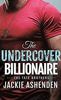 The Undercover Billionaire: A Billionaire SEAL Romance (The Tate Brothers) by [Ashenden, Jackie]