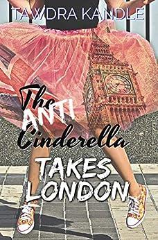 The Anti-Cinderella Takes London (The Anti-Cinderella Chronicles  Book 2) by [Kandle, Tawdra ]