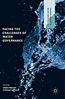 Facing the Challenges of Water Governance (Palgrave Studies in Water Governance: Policy and Practice)