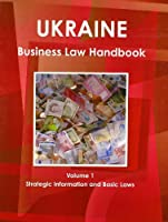 Ukraine Business Law Handbook: Strategic Information and Laws