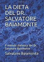 LA DIETA DEL DR. SALVATORE BAIAMONTE (Seconda Edizione): Il metodo dietetico del Dr. Salvatore Baiamonte