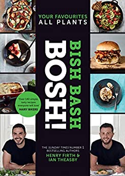 BISH BASH BOSH!: The brand new Sunday Times besteller from the #1 vegan authors by [Firth, Henry, Theasby, Ian]