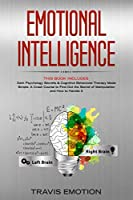 Emotional Intelligence: This Book Includes: Dark Psychology Secrets & Cognitive Behavioral Therapy Made Simple. A Crash Course to Find Out the Secret of Manipulation and How to Handle It (Mastery Book 2)