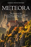 Meteora: The History of the Famous Greek Landmark That Houses Eastern Orthodox Monasteries