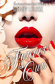 Forever is Ours: (The Forever Series Book 3) by [Louise, Wendy]
