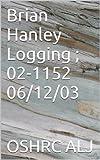 Brian Hanley Logging ; 02-1152 06/12/03 (English Edition)