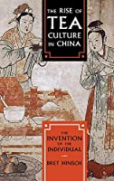 The Rise of Tea Culture in China: The Invention of the Individual (Asia/Pacific/Perspectives)