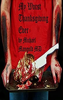 My Worst Thanksgiving Ever: A PanAmerican Tragedy by [Mangold M.D., Michael]