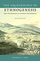 The Archaeology of Ethnogenesis: Race and Sexuality in Colonial San Francisco
