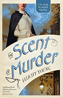 The Scent of Murder (Dr Dody McCleland Mysteries) by [Young, Felicity]