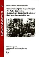 Oekonomisierung von Imagewirkungen des Kultursponsoring - dargestellt am Beispiel der Deutschen Kammerphilharmonie Bremen