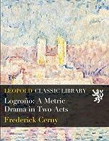Logroño: A Metric Drama in Two Acts