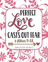 Perfect Love Casts Out Fear 1 John 4:18 Bible Study Journal: 3 Month Planner for Recording Scripture, Church Sermons, Daily Tasks, Reflections and More