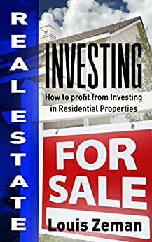 Real Estate Investing: How to Profit from Investing in Residential Properties by [Zeman, Louis]