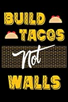Build Tacos Not Walls: 120 Page Lined Notebook - [6x9]