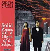 Siren Circus / Solid Poems on a Ghost of a Subject