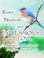 Roses... Bluebirds... and Expressions of Love